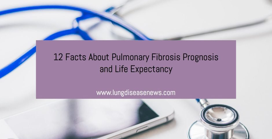 12 Facts About Pulmonary Fibrosis Prognosis and Life Expectancy